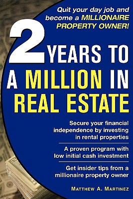 2 Years to a Million in Real Estate By Martinez, Matthew A.